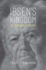 Ibsen's Kingdom: The Man and His Works Cover Image