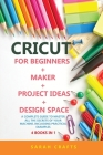Cricut: 4 BOOKS IN 1: FOR BEGINNERS + MAKER + PROJECT IDEAS + DESIGN SPACE: A Complete Guide to Master all the Secrets of Your Cover Image
