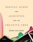 Digital Audio and Acoustics for the Creative Arts Cover Image
