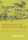 Beppina and the Kitchens of Arezzo: Life and Culinary Art in an Ancient Tuscan City Cover Image