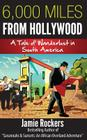 6,000 Miles From Hollywood: A Tale of Wanderlust in South America Cover Image