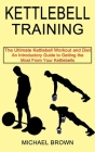 Kettlebell Training: An Introductory Guide to Getting the Most From Your Kettlebells (The Ultimate Kettlebell Workout and Diet) Cover Image