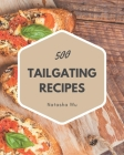 500 Tailgating Recipes: Discover Tailgating Cookbook NOW! Cover Image