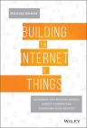 Building the Internet of Things: Implement New Business Models, Disrupt Competitors, Transform Your Industry Cover Image
