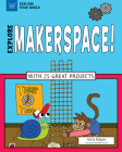 Explore Makerspace!: With 25 Great Projects (Explore Your World) Cover Image