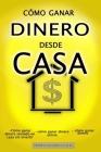 Cómo Ganar Dinero Desde Casa: Cómo ganar dinero sentado en casa sin invertir - cómo ganar dinero online - cómo ganar dinero Cover Image