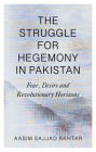 The Struggle for Hegemony in Pakistan: Fear, Desire and Revolutionary Horizons Cover Image