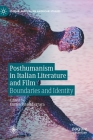 Posthumanism in Italian Literature and Film: Boundaries and Identity (Italian and Italian American Studies) Cover Image