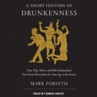 A Short History of Drunkenness Lib/E: How, Why, Where, and When Humankind Has Gotten Merry from the Stone Age to the Present Cover Image