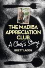 The Madiba Appreciation Club: A Chef's Story Cover Image