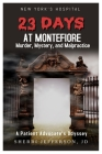 23 Days At Montefiore: Murder, Mystery, and Malpractice A Patient Advocate's Odyssey Cover Image