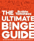 Rotten Tomatoes: The Ultimate Binge Guide: 296 Must-See Shows That Changed the Way We Watch TV Cover Image