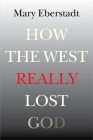 How the West Really Lost God: A New Theory of Secularization Cover Image