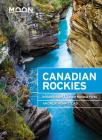 Moon Canadian Rockies: Including Banff & Jasper National Parks (Travel Guide) Cover Image
