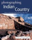 Photographing Indian Country: Where to Find Perfect Shots and How to Take Them (The Photographer's Guide) Cover Image