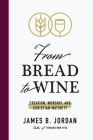From Bread to Wine: Creation, Worship, and Christian Maturity Cover Image