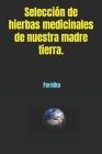 Selección de hierbas medicinales de nuestra madre tierra. Cover Image