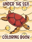 Under The Sea Coloring Book: Marine Life Animals Of The Deep Ocean and Tropics Cover Image