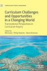 Curriculum Challenges and Opportunities in a Changing World: Transnational Perspectives in Curriculum Inquiry (Curriculum Studies Worldwide) Cover Image