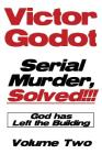 Serial Murder, Solved!!! - God Has Left the Building - Volume Two Cover Image