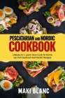 Pescatarian And Nordic Cookbook: 2 Books In 1: Learn How Cook At Home 140 Fish Seafood And Nordic Recipes Cover Image
