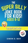 The Super Silly Joke Book for Kids! Ages 8-12: 250+ Funny Q&As, Tricky Riddles, Tongue Twisters, Knock-Knock Jokes and Puns. Cover Image