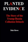 Planted Evidence The Story of the Trump-Russia Collusion Debacle Cover Image