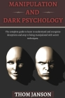 Manipulation and Dark Psychology: The complete guide to learn to understand and recognize deceptions and stop to being manipulated with secret techniq Cover Image