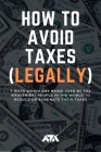 How to Avoid Taxes (LEGALLY): Discover 7 Ways Rich People Use to Reduce or Eliminate their Taxes Cover Image