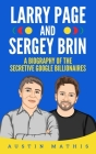 Larry Page and Sergey Brin: Biography of the Secretive Google Billionaires Cover Image