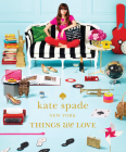 kate spade new york: things we love: twenty years of inspiration, intriguing bits and other curiosities Cover Image