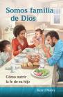 Somos Familia de Dios: Cómo Nutrir La Fe de Su Hijo Cover Image