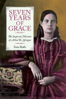 Seven Years of Grace: The Inspired Mission of Achsa W. Sprague Cover Image