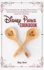 Disney Parks Cookbook: Amazing Recipes from the Magic World. Create at home sweet and nourishing dishes for kids and Disney fans (Unofficial) Cover Image