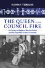 The Queen at the Council Fire: The Treaty of Niagara, Reconciliation, and the Dignified Crown in Canada (Institute for the Study of the Crown in Canada #1) Cover Image