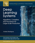 Deep Learning Systems: Algorithms, Compilers, and Processors for Large-Scale Production (Synthesis Lectures on Computer Architecture) Cover Image