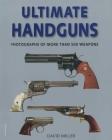 Ultimate Handguns: Photographs of More Than Five Hundred Weapons Cover Image