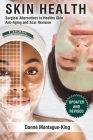 Surgical Alternatives to Heathy Skin, Anti-Aging and Scar Revision: Updated and Revised Cover Image