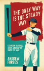 The Only Way Is the Steady Way: Essays on Baseball, Ichiro, and How We Watch the Game Cover Image