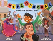 Pepe and the Parade: A Celebration of Hispanic Heritage Cover Image