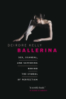 Ballerina: Sex, Scandal, and Suffering Behind the Symbol of Perfection Cover Image