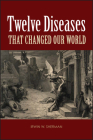Twelve Diseases That Changed Our World Cover Image