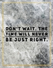 Don't wait. The time will never be just right.: Marble Design 100 Pages Large Size 8.5