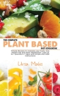 The Complete Plant Based Diet Cookbook: Simple Recipes to energize your body, lose weight fast and reset metabolism. Lose up to 7 pounds in 7 days wit Cover Image