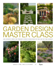 Garden Design Master Class: 100 Lessons from The World's Finest Designers on the Art of the Garden Cover Image
