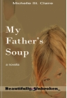 My Father's Soup (Beautifully Unbroken #12) Cover Image