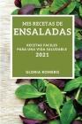 MIS Recetas de Ensaladas 2021 (My Salad Recipes 2021 Spanish Edition): Recetas Faciles Para Una Vida Saludable Cover Image