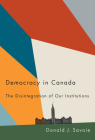 Democracy in Canada: The Disintegration of Our Institutions Cover Image