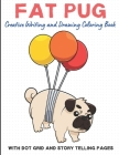 Fat Pug Creative Writing And Drawing Coloring Book With Dot Grid And Telling Pages: Bring Your Imagination to Life with this Dog Breed Activity and Co Cover Image