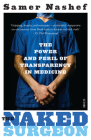 The Naked Surgeon: The Power and Peril of Transparency in Medicine Cover Image